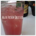 Agua Fresca Obsessed