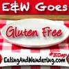 Day One: E&W Goes Gluten-Free